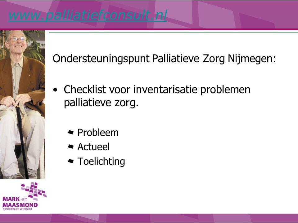Ondersteuningspunt Palliatieve Zorg Nijmegen: Checklist voor inventarisatie problemen palliatieve zorg. Probleem Actueel Toelichting www.palliatiefcon