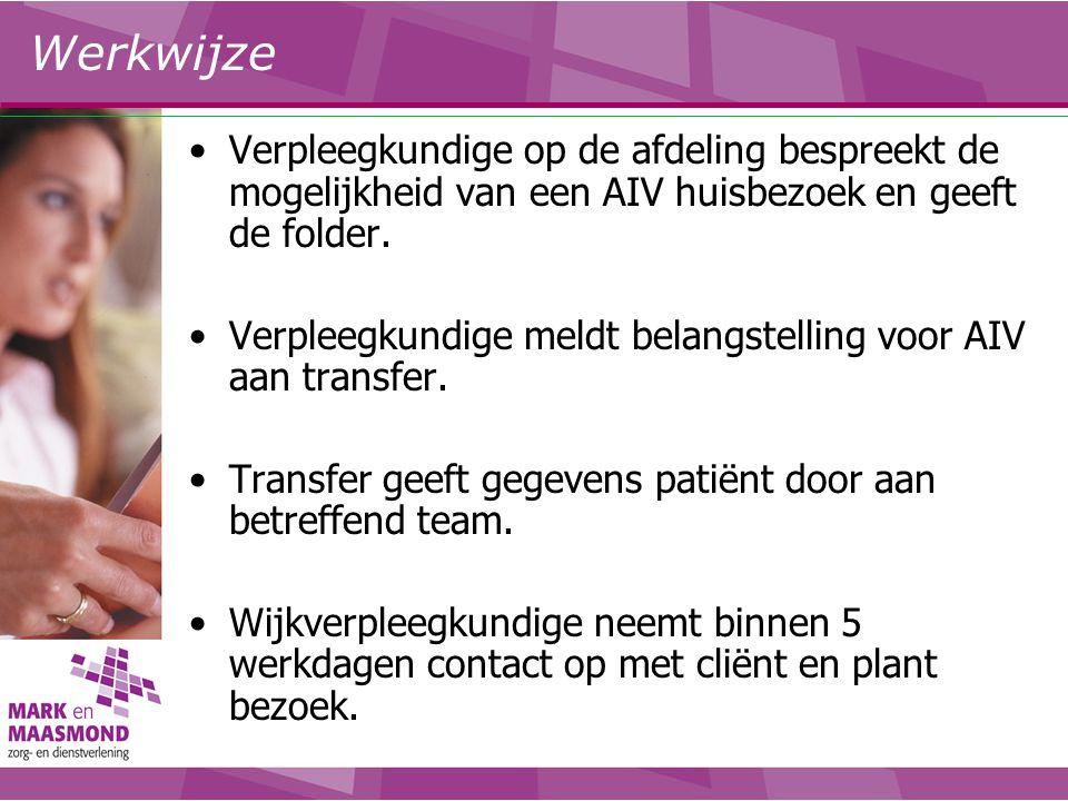 Werkwijze Verpleegkundige op de afdeling bespreekt de mogelijkheid van een AIV huisbezoek en geeft de folder. Verpleegkundige meldt belangstelling voo