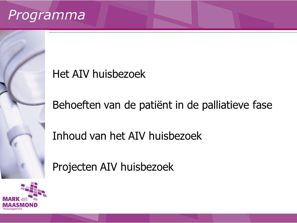 Het AIV huisbezoek Behoeften van de patiënt in de palliatieve fase Inhoud van het AIV huisbezoek Projecten AIV huisbezoek Programma