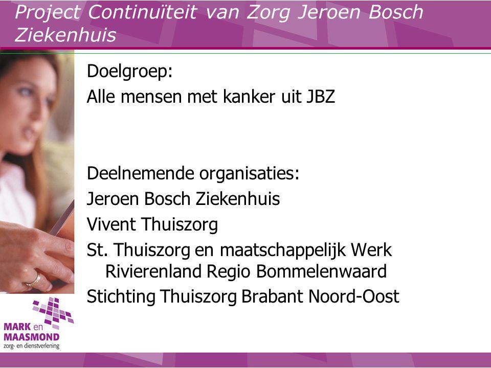 Project Continuïteit van Zorg Jeroen Bosch Ziekenhuis Doelgroep: Alle mensen met kanker uit JBZ Deelnemende organisaties: Jeroen Bosch Ziekenhuis Vive