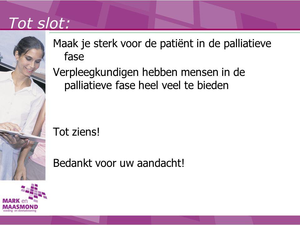 Maak je sterk voor de patiënt in de palliatieve fase Verpleegkundigen hebben mensen in de palliatieve fase heel veel te bieden Tot ziens! Bedankt voor
