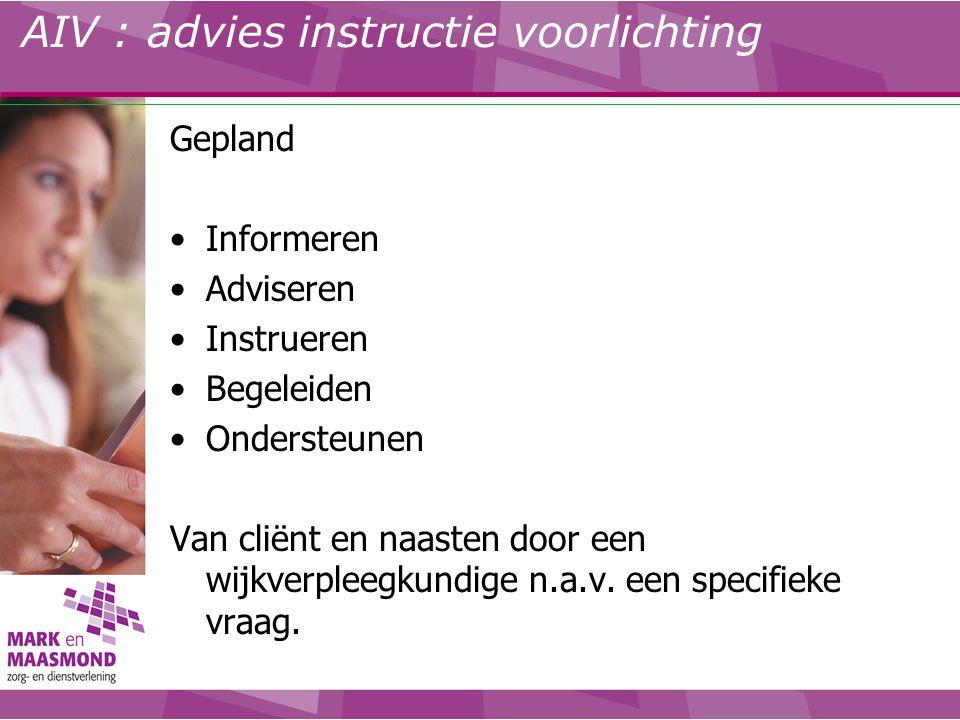 AIV : advies instructie voorlichting Gepland Informeren Adviseren Instrueren Begeleiden Ondersteunen Van cliënt en naasten door een wijkverpleegkundig