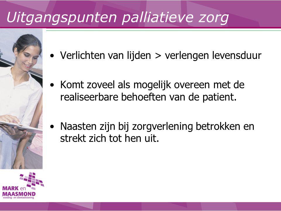 Verlichten van lijden > verlengen levensduur Komt zoveel als mogelijk overeen met de realiseerbare behoeften van de patient. Naasten zijn bij zorgverl