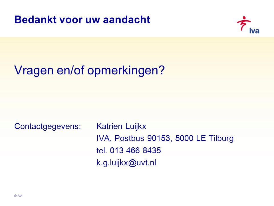 © IVA Bedankt voor uw aandacht Vragen en/of opmerkingen? Contactgegevens:Katrien Luijkx IVA, Postbus 90153, 5000 LE Tilburg tel. 013 466 8435 k.g.luij