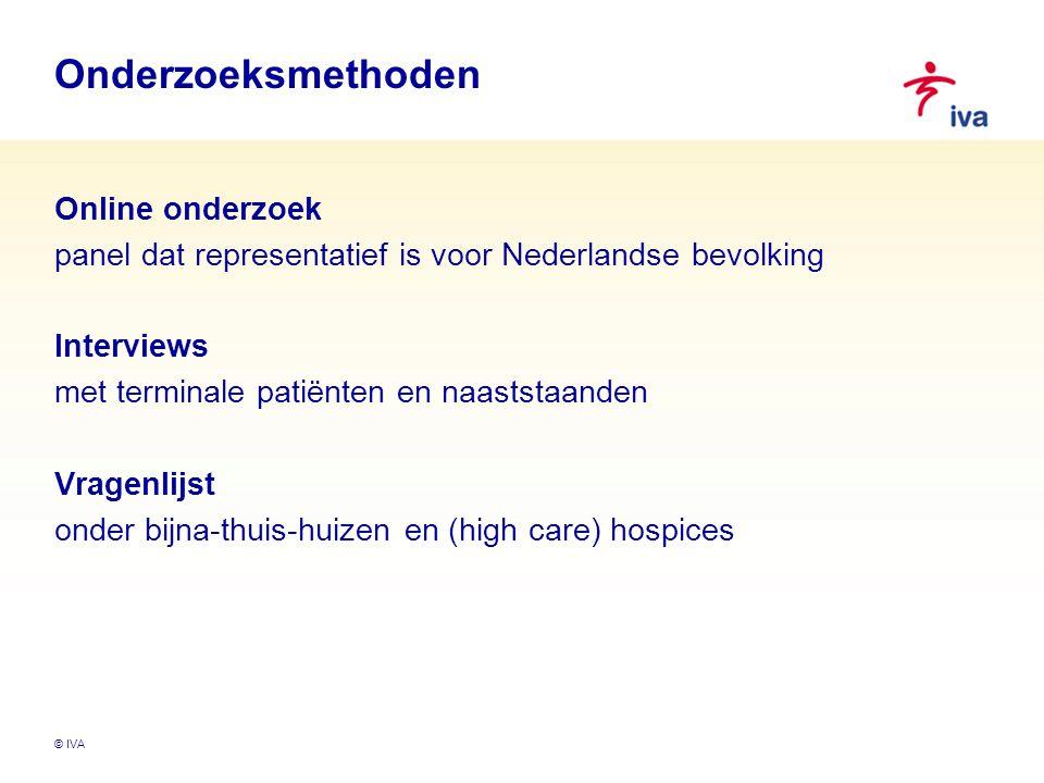 © IVA Onderzoeksmethoden Online onderzoek panel dat representatief is voor Nederlandse bevolking Interviews met terminale patiënten en naaststaanden V