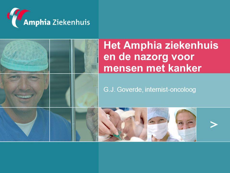 Het Amphia ziekenhuis en de nazorg voor mensen met kanker G.J. Goverde, internist-oncoloog