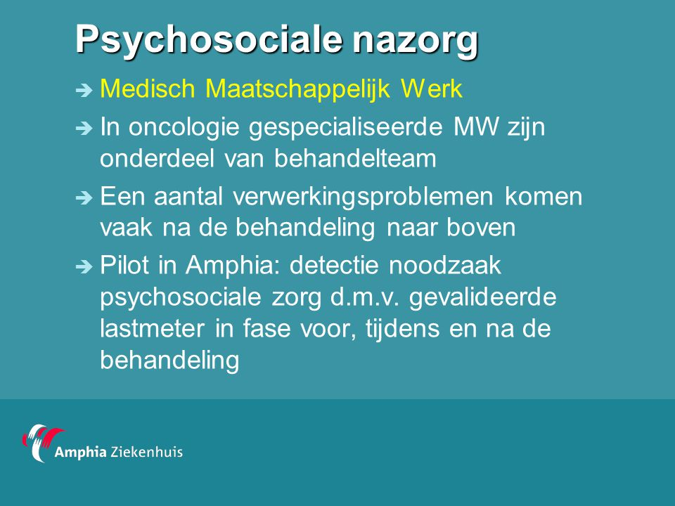 Psychosociale nazorg  Medisch Maatschappelijk Werk  In oncologie gespecialiseerde MW zijn onderdeel van behandelteam  Een aantal verwerkingsproblem