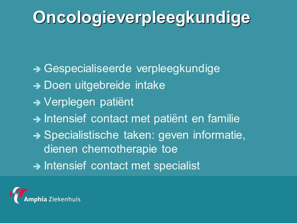 Oncologieverpleegkundige  Gespecialiseerde verpleegkundige  Doen uitgebreide intake  Verplegen patiënt  Intensief contact met patiënt en familie 