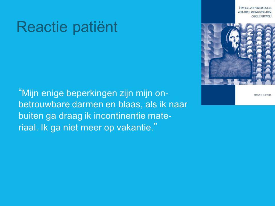 """Reactie patiënt """" Mijn enige beperkingen zijn mijn on- betrouwbare darmen en blaas, als ik naar buiten ga draag ik incontinentie mate- riaal. Ik ga ni"""