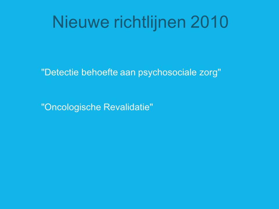 Detectie behoefte aan psychosociale zorg Oncologische Revalidatie Nieuwe richtlijnen 2010