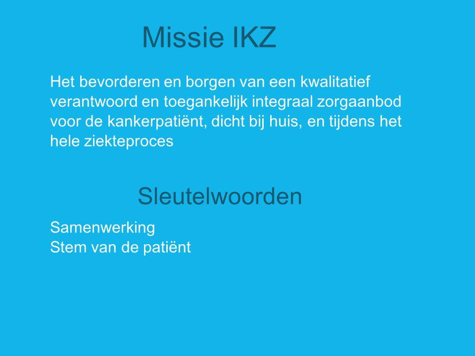 Missie IKZ Het bevorderen en borgen van een kwalitatief verantwoord en toegankelijk integraal zorgaanbod voor de kankerpatiënt, dicht bij huis, en tij