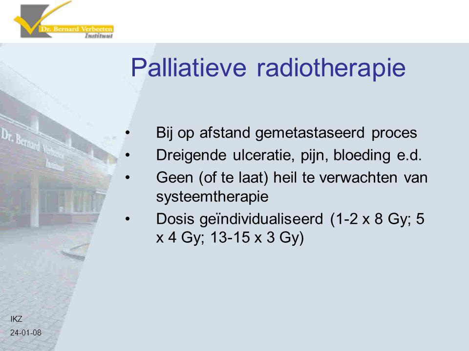 Palliatieve radiotherapie Bij op afstand gemetastaseerd proces Dreigende ulceratie, pijn, bloeding e.d. Geen (of te laat) heil te verwachten van syste