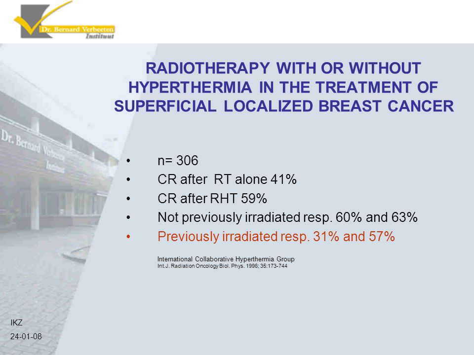 RADIOTHERAPY WITH OR WITHOUT HYPERTHERMIA IN THE TREATMENT OF SUPERFICIAL LOCALIZED BREAST CANCER n= 306 CR after RT alone 41% CR after RHT 59% Not pr