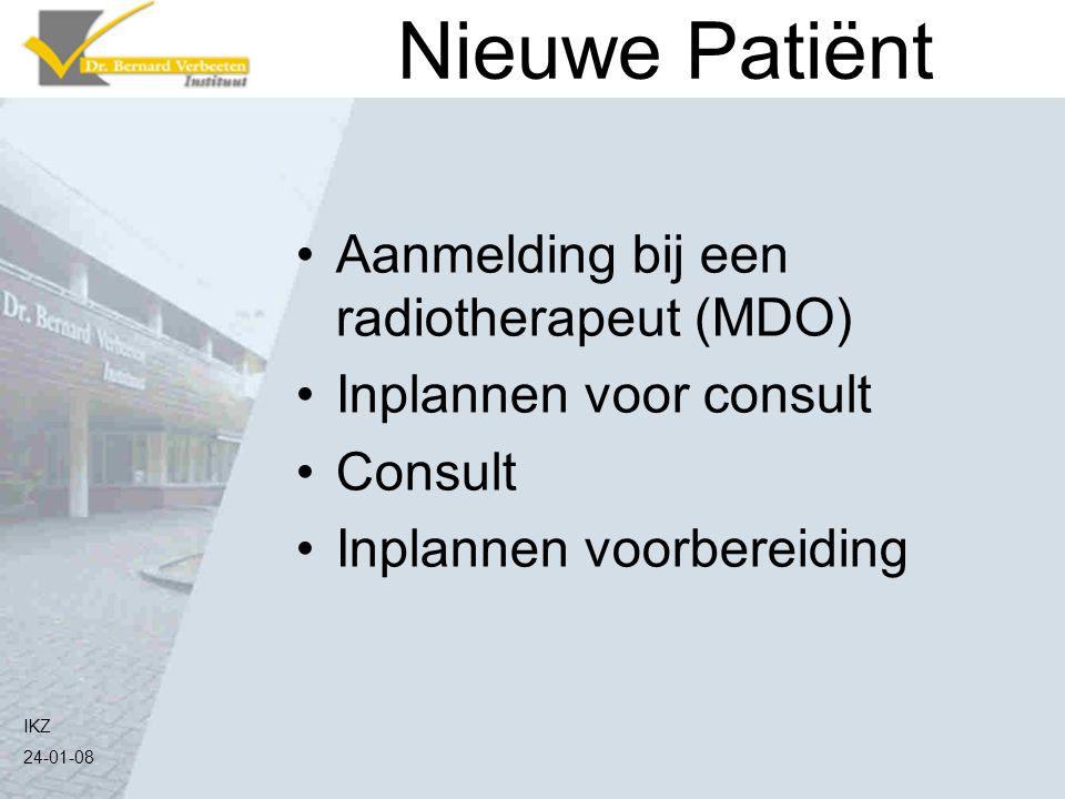 IKZ 24-01-08 Nieuwe Patiënt Aanmelding bij een radiotherapeut (MDO) Inplannen voor consult Consult Inplannen voorbereiding