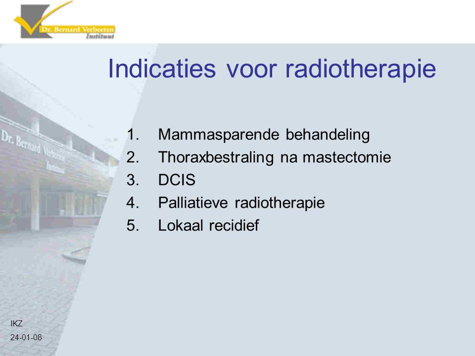 Indicaties voor radiotherapie 1.Mammasparende behandeling 2.Thoraxbestraling na mastectomie 3.DCIS 4.Palliatieve radiotherapie 5.Lokaal recidief IKZ 2