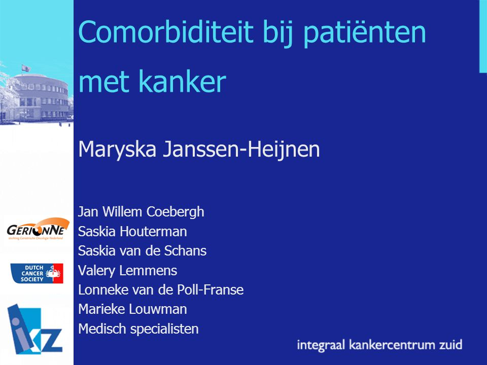 Comorbiditeit bij patiënten met kanker Maryska Janssen-Heijnen Jan Willem Coebergh Saskia Houterman Saskia van de Schans Valery Lemmens Lonneke van de Poll-Franse Marieke Louwman Medisch specialisten