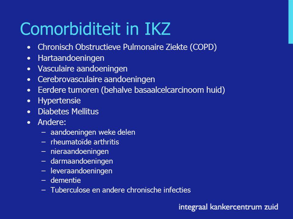 Comorbiditeit in IKZ Chronisch Obstructieve Pulmonaire Ziekte (COPD) Hartaandoeningen Vasculaire aandoeningen Cerebrovasculaire aandoeningen Eerdere tumoren (behalve basaalcelcarcinoom huid) Hypertensie Diabetes Mellitus Andere: –aandoeningen weke delen –rheumatoïde arthritis –nieraandoeningen –darmaandoeningen –leveraandoeningen –dementie –Tuberculose en andere chronische infecties