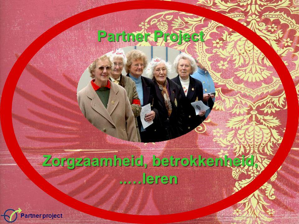 Partner project Partner Project Zorgzaamheid, betrokkenheid,..…leren