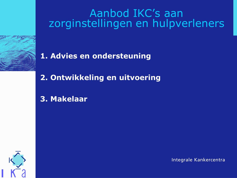 Aanbod IKC's aan zorginstellingen en hulpverleners 1. Advies en ondersteuning 2. Ontwikkeling en uitvoering 3. Makelaar