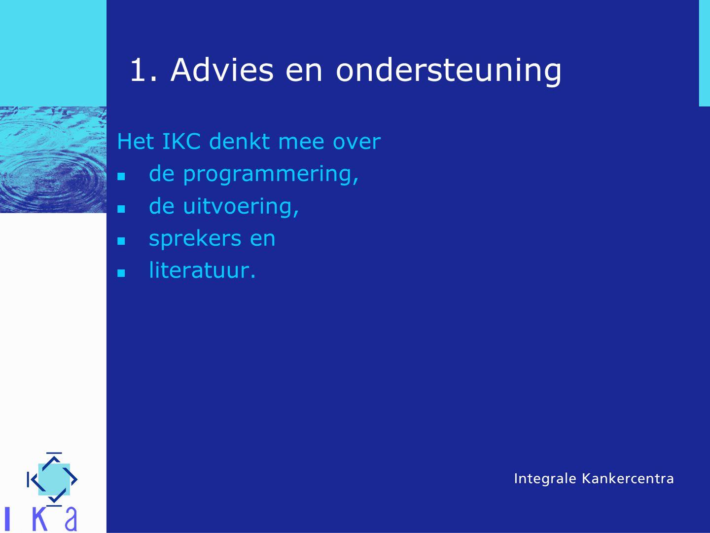 1. Advies en ondersteuning Het IKC denkt mee over de programmering, de uitvoering, sprekers en literatuur.