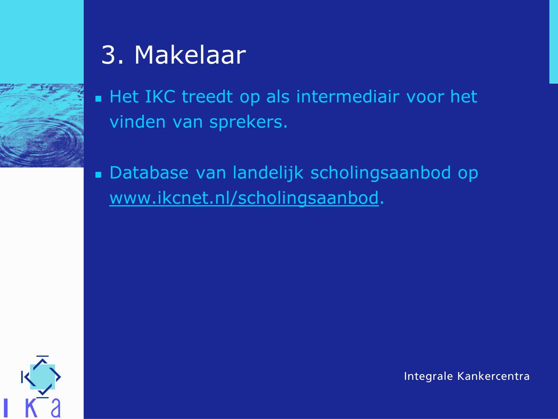 3. Makelaar Het IKC treedt op als intermediair voor het vinden van sprekers. Database van landelijk scholingsaanbod op www.ikcnet.nl/scholingsaanbod.