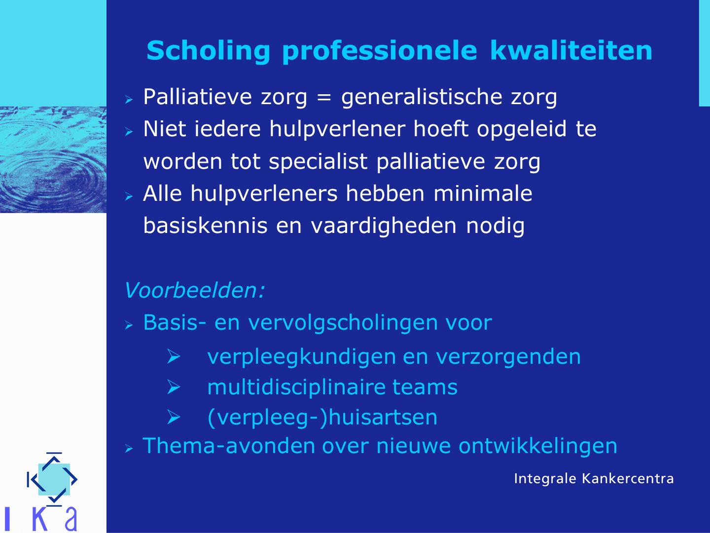 Scholing professionele kwaliteiten  Palliatieve zorg = generalistische zorg  Niet iedere hulpverlener hoeft opgeleid te worden tot specialist pallia