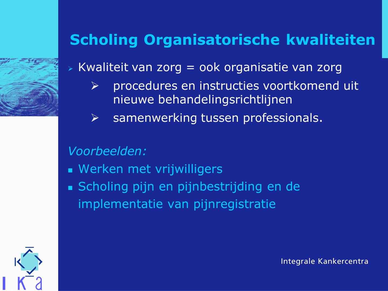 Scholing Organisatorische kwaliteiten  Kwaliteit van zorg = ook organisatie van zorg  procedures en instructies voortkomend uit nieuwe behandelingsr