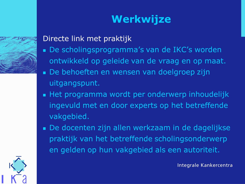 Werkwijze Directe link met praktijk De scholingsprogramma's van de IKC's worden ontwikkeld op geleide van de vraag en op maat. De behoeften en wensen