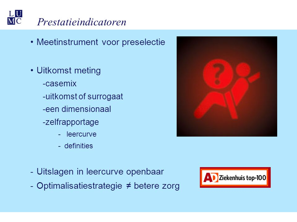 Prestatieindicatoren Meetinstrument voor preselectie Uitkomst meting -casemix -uitkomst of surrogaat -een dimensionaal -zelfrapportage - leercurve -de