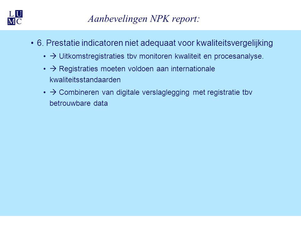 Aanbevelingen NPK report: 6. Prestatie indicatoren niet adequaat voor kwaliteitsvergelijking  Uitkomstregistraties tbv monitoren kwaliteit en procesa
