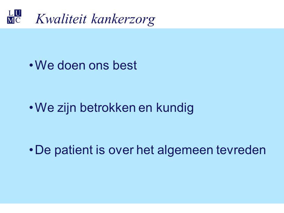 Kwaliteit kankerzorg We doen ons best We zijn betrokken en kundig De patient is over het algemeen tevreden