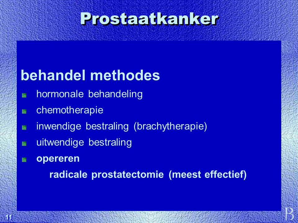 11 Prostaatkanker behandel methodes hormonale behandeling chemotherapie inwendige bestraling (brachytherapie) uitwendige bestraling opereren radicale