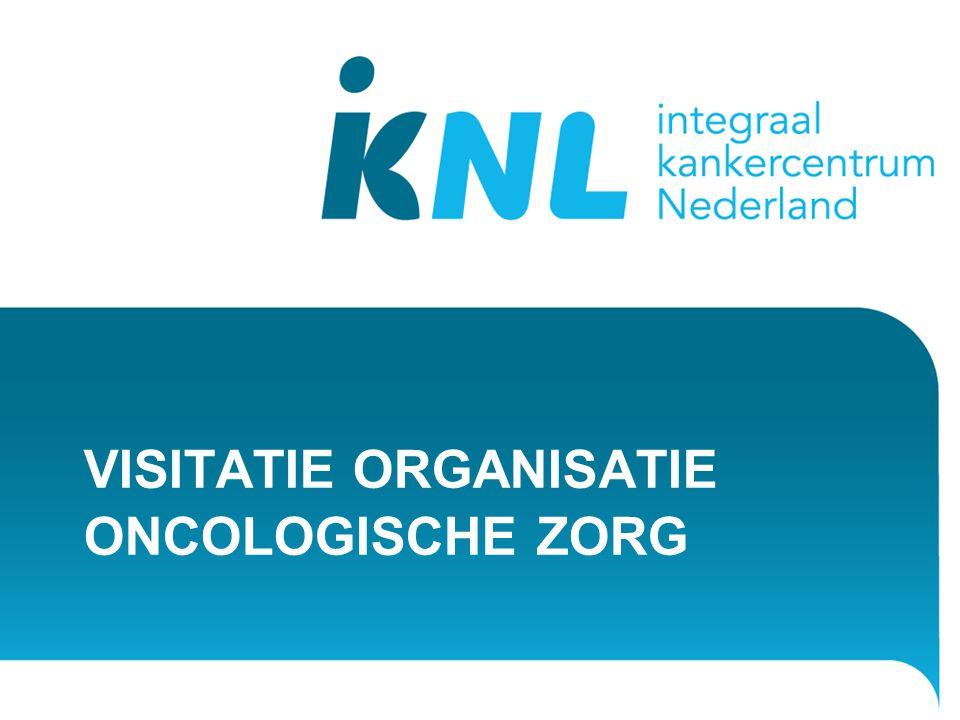 Visitatie oncologische zorg Doel: optimaliseren van de multidisciplinaire oncologische zorg en beleid Peer review methode Visitatoren: o.a.
