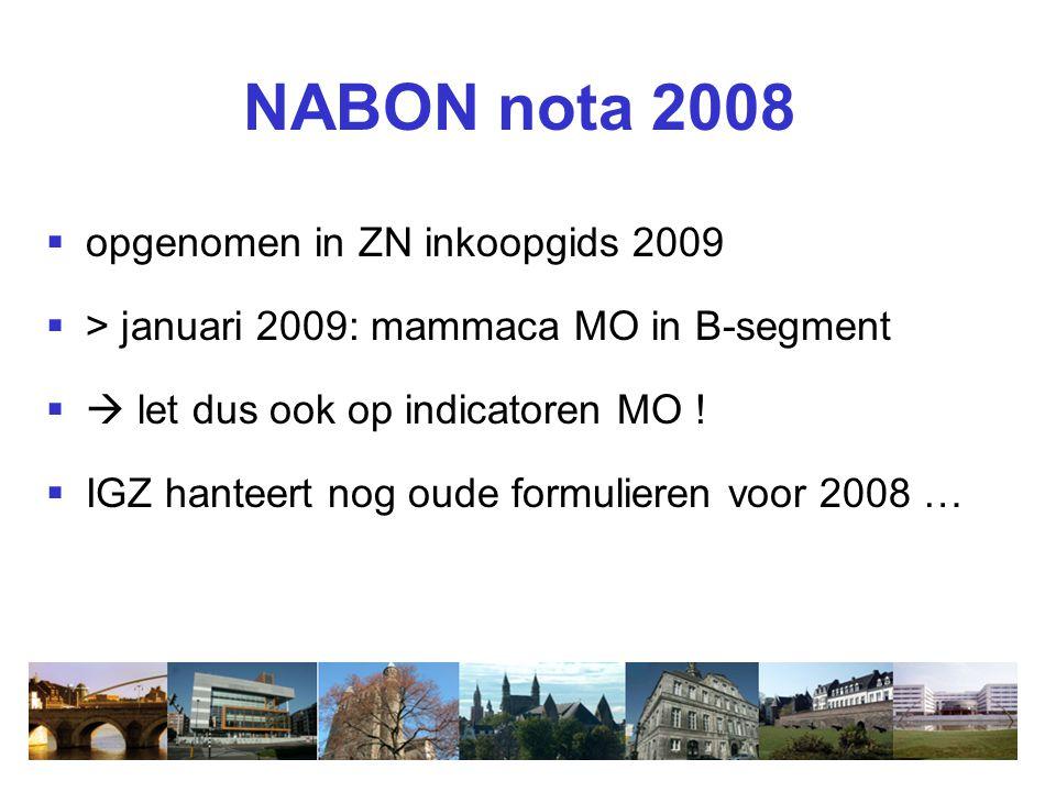  opgenomen in ZN inkoopgids 2009  > januari 2009: mammaca MO in B-segment  let dus ook op indicatoren MO !  IGZ hanteert nog oude formulieren voo