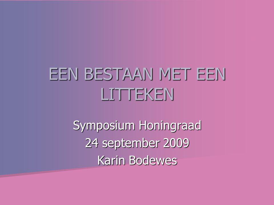 EEN BESTAAN MET EEN LITTEKEN Symposium Honingraad 24 september 2009 Karin Bodewes
