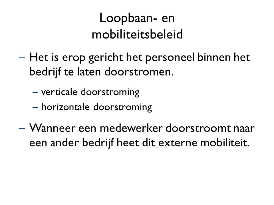 Loopbaan- en mobiliteitsbeleid –Het is erop gericht het personeel binnen het bedrijf te laten doorstromen. –verticale doorstroming –horizontale doorst