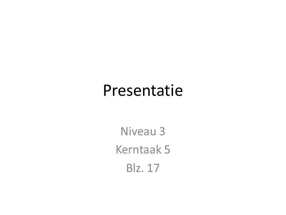 Presentatie Niveau 3 Kerntaak 5 Blz. 17