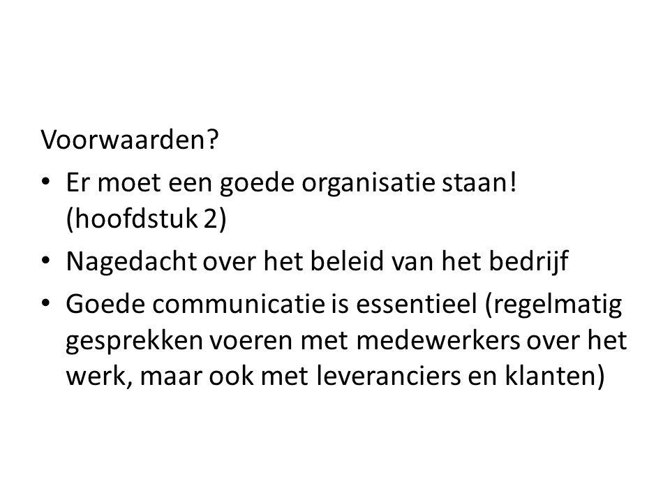 Voorwaarden? Er moet een goede organisatie staan! (hoofdstuk 2) Nagedacht over het beleid van het bedrijf Goede communicatie is essentieel (regelmatig