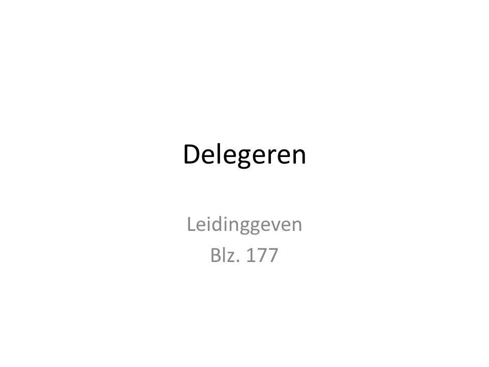 Delegeren –Delegeren is overdragen van taken aan één of meerdere werknemers.