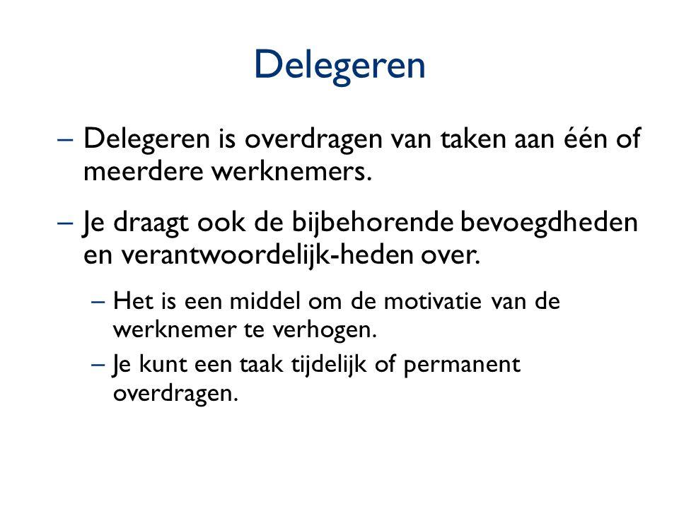 Delegeren –Delegeren is overdragen van taken aan één of meerdere werknemers. –Je draagt ook de bijbehorende bevoegdheden en verantwoordelijk-heden ove