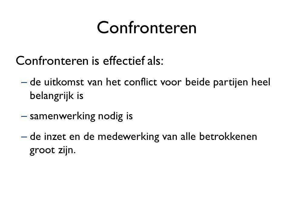 Confronteren Confronteren is effectief als: –de uitkomst van het conflict voor beide partijen heel belangrijk is –samenwerking nodig is –de inzet en d