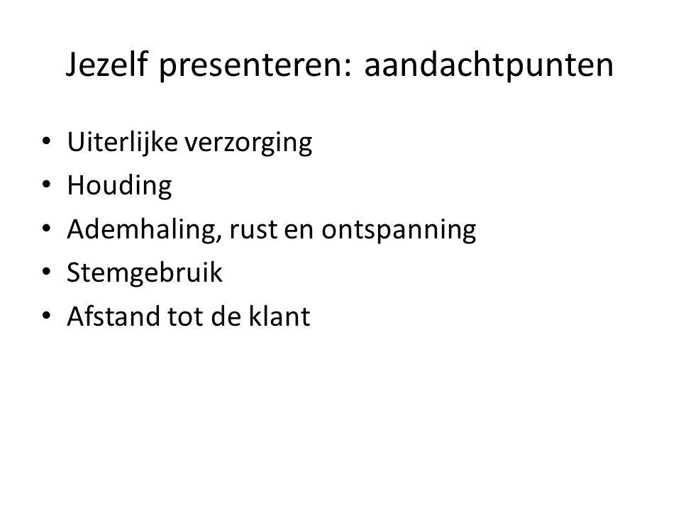 Jezelf presenteren: aandachtpunten Uiterlijke verzorging Houding Ademhaling, rust en ontspanning Stemgebruik Afstand tot de klant