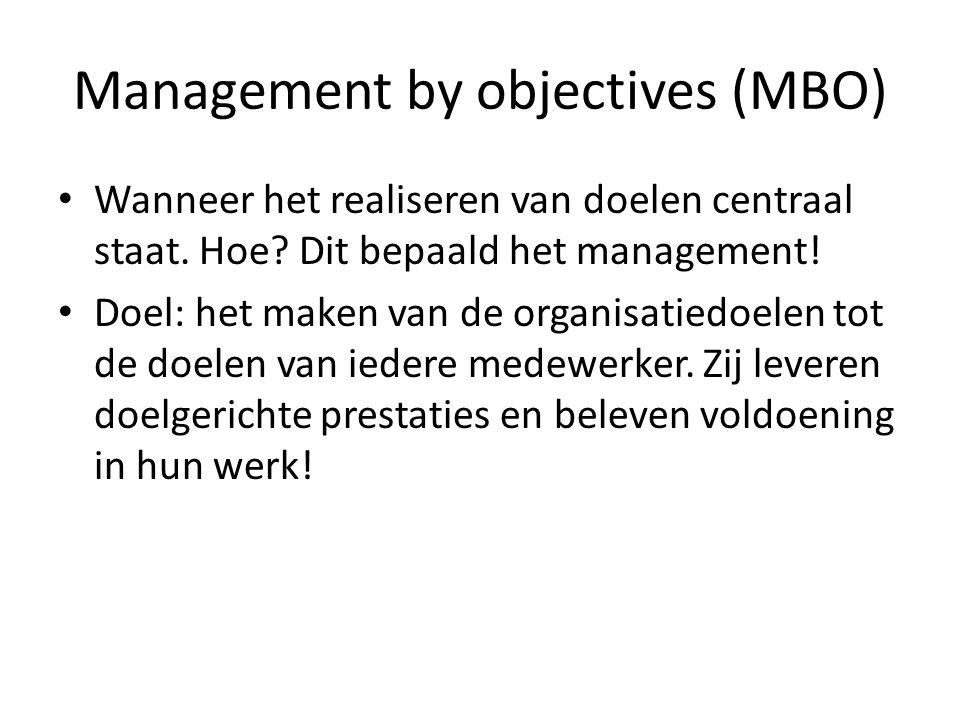 Management by objectives (MBO) Wanneer het realiseren van doelen centraal staat. Hoe? Dit bepaald het management! Doel: het maken van de organisatiedo