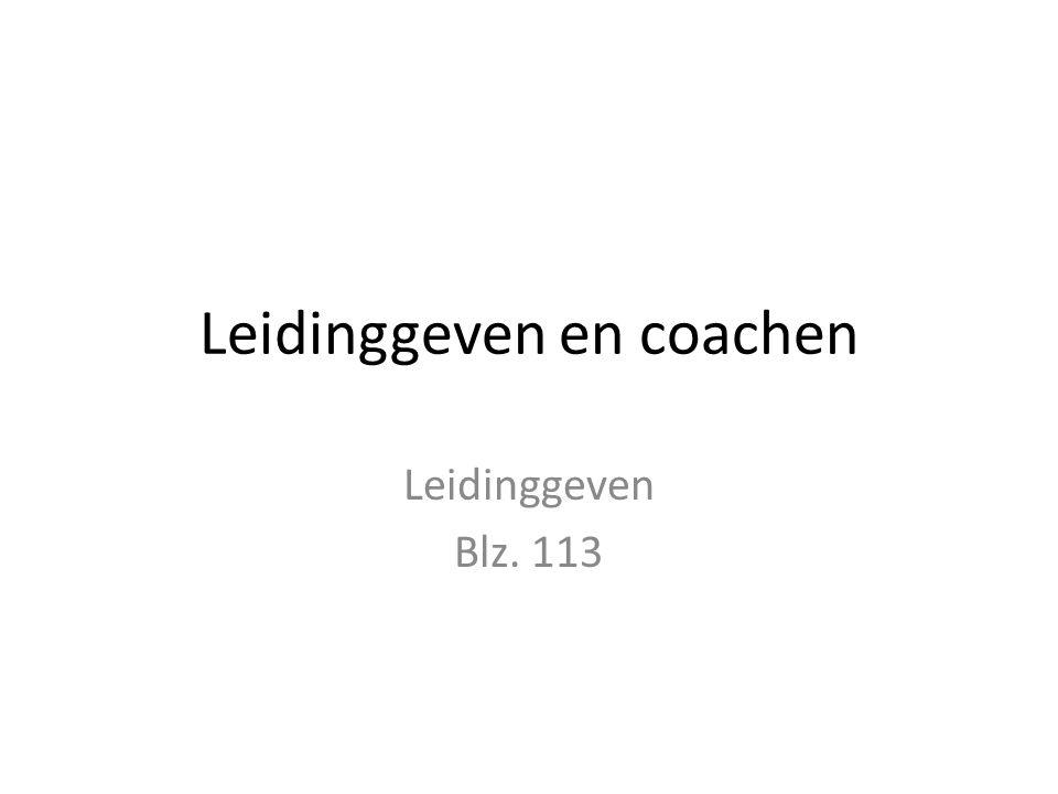 Leidinggeven en coachen Leidinggeven Blz. 113