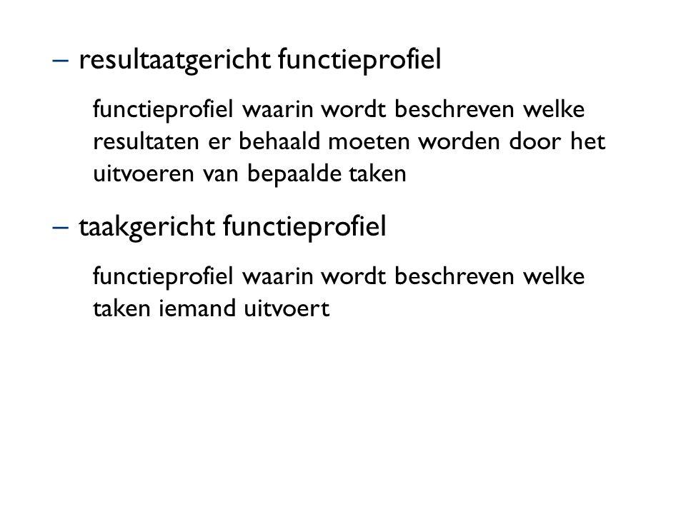–resultaatgericht functieprofiel functieprofiel waarin wordt beschreven welke resultaten er behaald moeten worden door het uitvoeren van bepaalde take