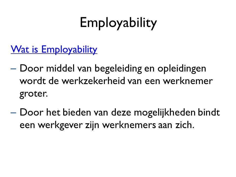 Employability Wat is Employability –Door middel van begeleiding en opleidingen wordt de werkzekerheid van een werknemer groter. –Door het bieden van d