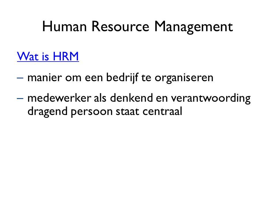 Human Resource Management Wat is HRM –manier om een bedrijf te organiseren –medewerker als denkend en verantwoording dragend persoon staat centraal