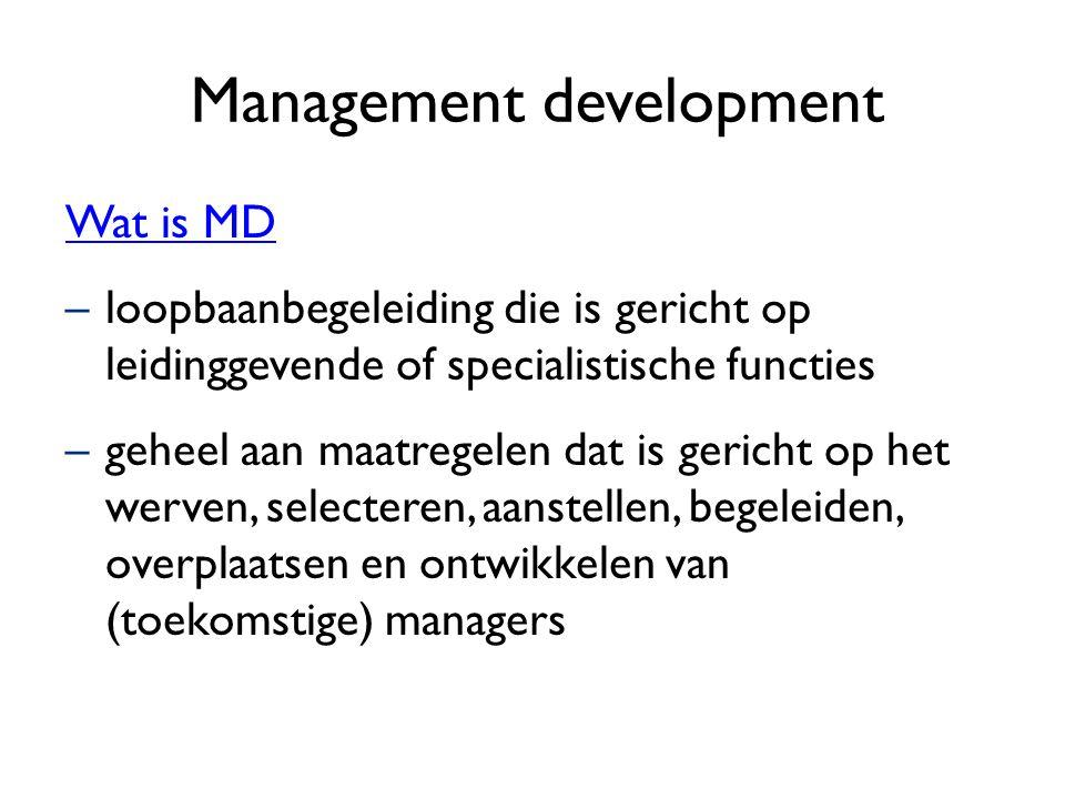 Management development Wat is MD –loopbaanbegeleiding die is gericht op leidinggevende of specialistische functies –geheel aan maatregelen dat is geri