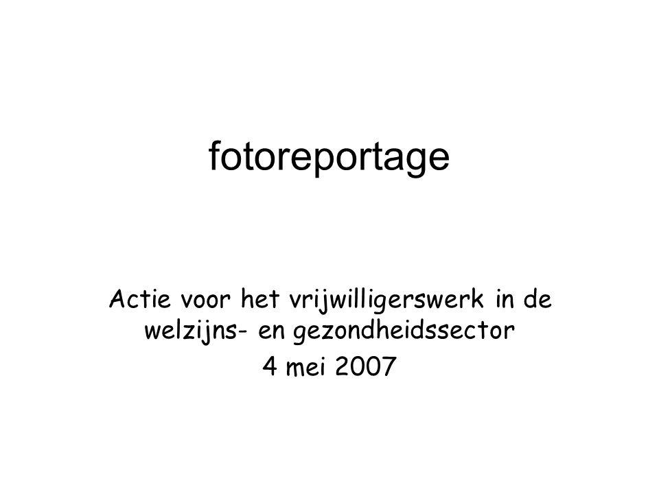 fotoreportage Actie voor het vrijwilligerswerk in de welzijns- en gezondheidssector 4 mei 2007