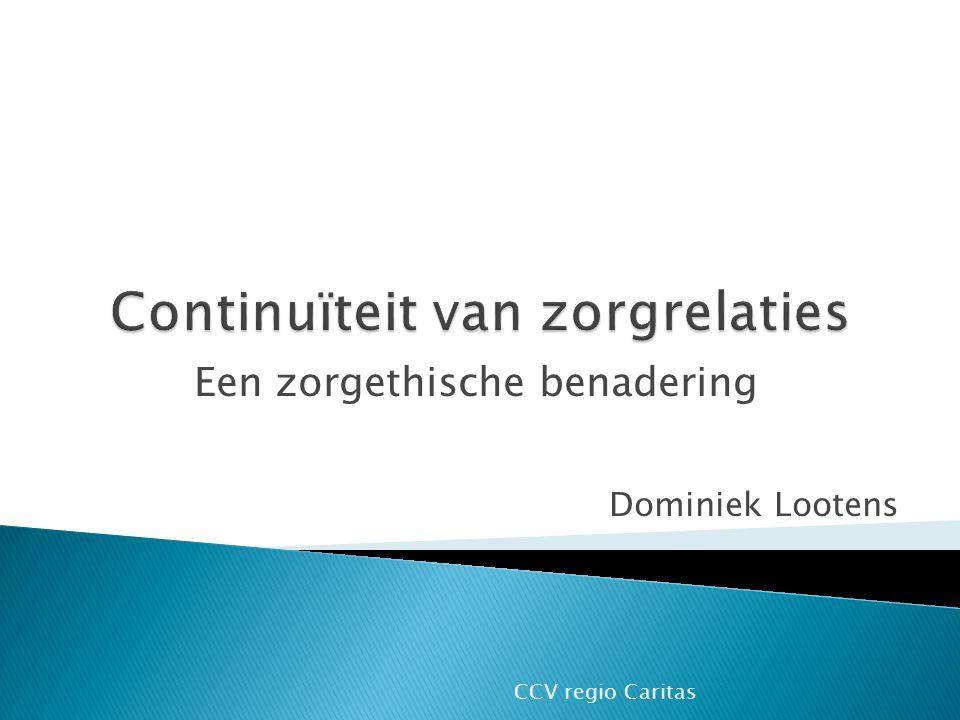 Een zorgethische benadering Dominiek Lootens CCV regio Caritas